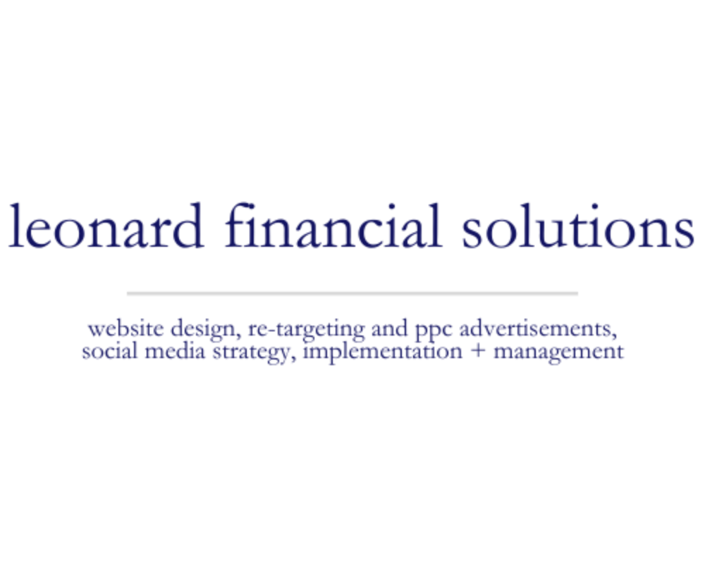 Leonard Financial Solutions | website design, re-targeting and ppc advertisements, social media strategy, implementation + management