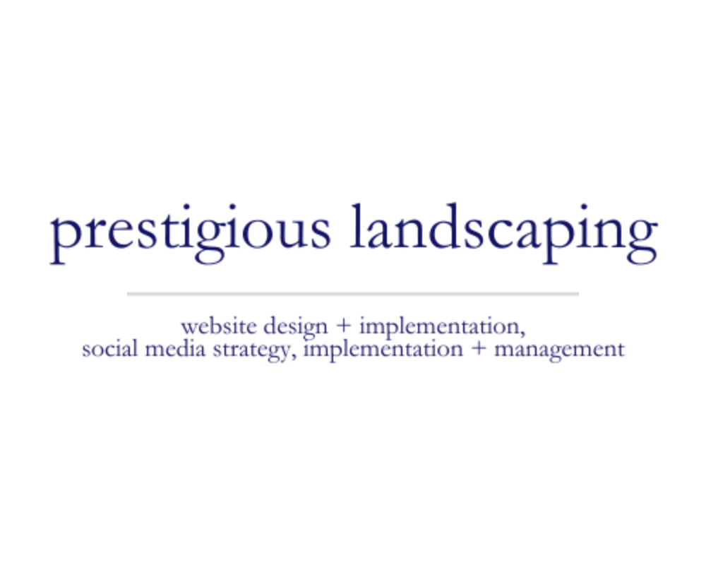 Prestigious Landscaping | website design + implementation, social media strategy, implementation + management