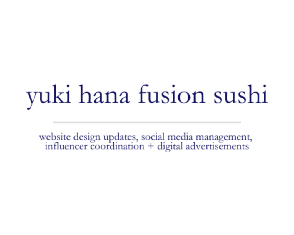 Yuki Hana Fusion Sushi | website design updates, social media management, influencer coordination + digital advertisements